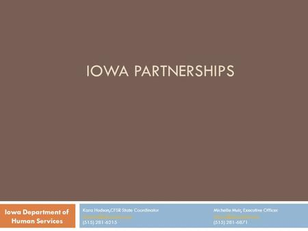 IOWA PARTNERSHIPS Kara Hudson,CFSR State Coordinator (515) 281-6215 Michelle Muir, Executive Officer (515)