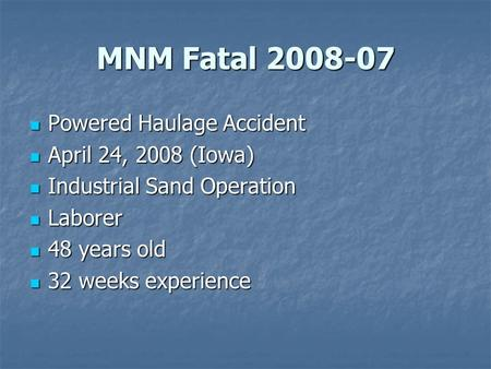 MNM Fatal 2008-07 Powered Haulage Accident Powered Haulage Accident April 24, 2008 (Iowa) April 24, 2008 (Iowa) Industrial Sand Operation Industrial Sand.