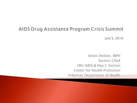 Kevin Dedner, MPH Section Chief HIV/AIDS & Hep C Section Center for Health Protection Arkansas Department of Health.