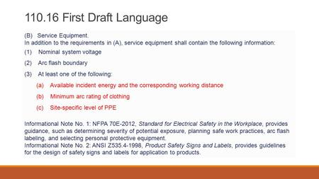 110.16 First Draft Language (B) Service Equipment. In addition to the requirements in (A), service equipment shall contain the following information: (1)