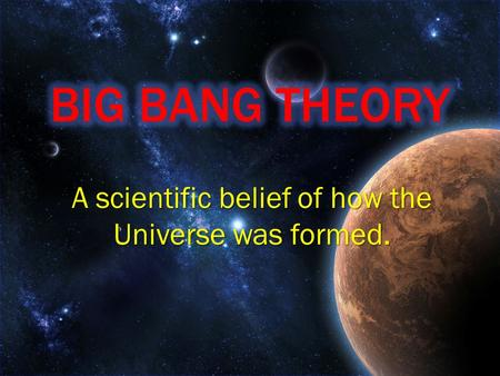 A scientific belief of how the Universe was formed.