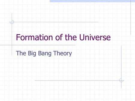 an analysis of the big bang theory on the formation of the universe We call this model the quiet expansion of the universe galaxy formation and evolution: 1 ga to 10 ga: 19 kelvin to 4 kelvin: our charts and discussion are our first time to make a comparative analysis between the big bang theory and our quiet expansion silly errors are inevitable.