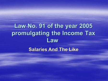 Law No. 91 of the year 2005 promulgating the Income Tax Law Salaries And The Like.