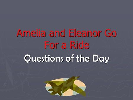 Amelia and Eleanor Go For a Ride Questions of the Day.