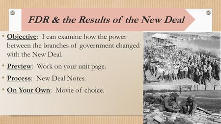 FDR & the Results of the New Deal Objective: I can examine how the power between the branches of government changed with the New Deal. Preview: Work on.