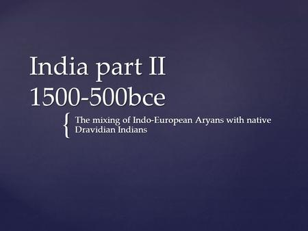 The mixing of Indo-European Aryans with native Dravidian Indians