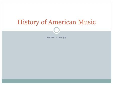 1920 – 1945 History of American Music. Swing Big Band.