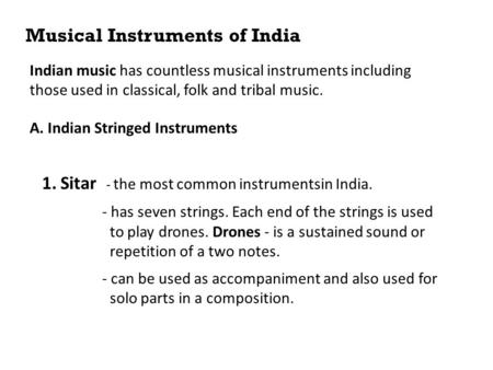 Musical Instruments of India Indian music has countless musical instruments including those used in classical, folk and tribal music. A. Indian Stringed.
