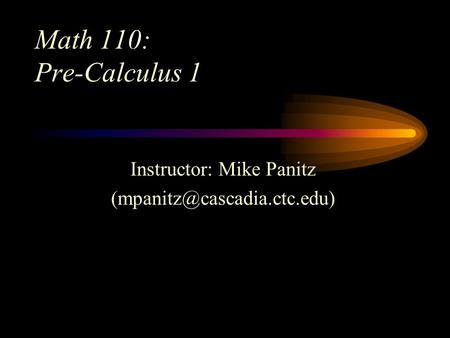 Math 110: Pre-Calculus 1 Instructor: Mike Panitz