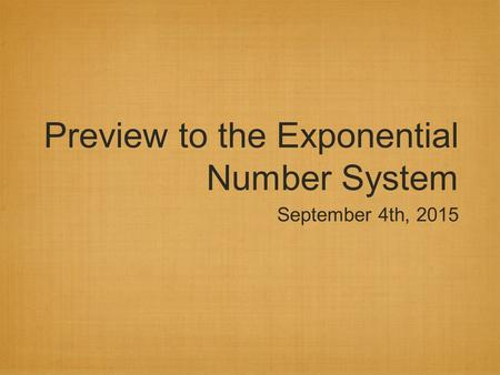 Preview to the Exponential Number System September 4th, 2015.