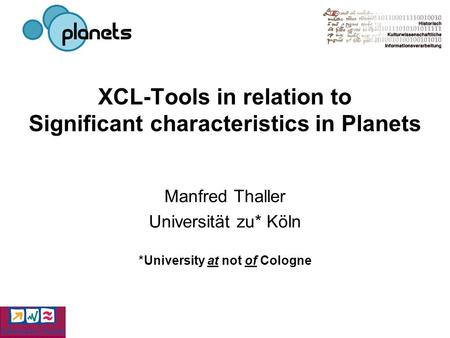 XCL-Tools in relation to Significant characteristics in Planets Manfred Thaller Universität zu* Köln *University at not of Cologne.