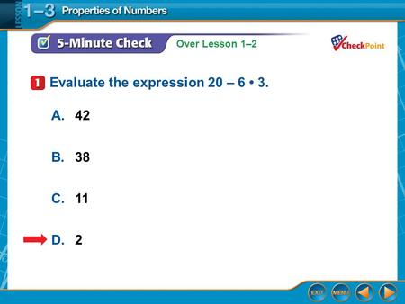 Over Lesson 1–2 5-Minute Check 1 A.42 B.38 C.11 D.2 Evaluate the expression 20 – 6 3.