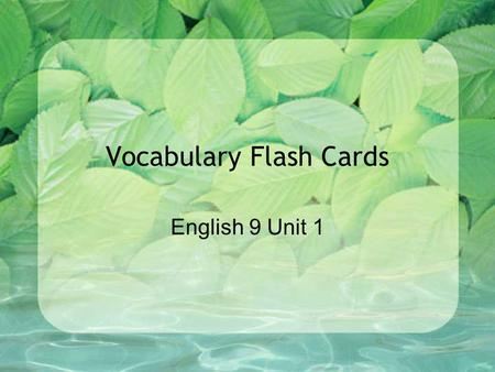 Vocabulary Flash Cards English 9 Unit 1. Words, Words, Words dilemma – n. a difficult or perplexing situation or problem muddle – v. to make a mess of;