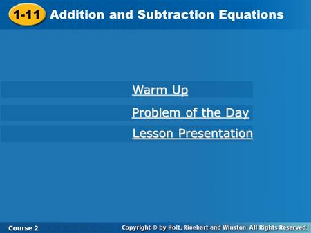 Course 2 1-11 Addition and Subtraction Equations 1-11 Addition and Subtraction Equations Course 2 Warm Up Warm Up Problem of the Day Problem of the Day.