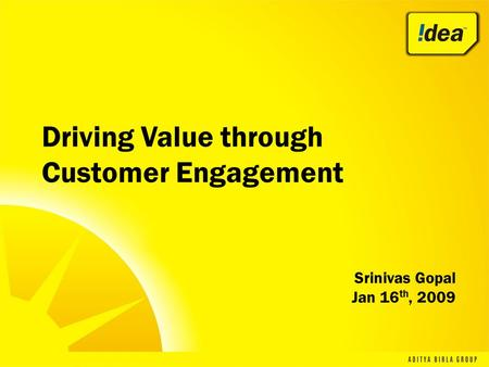 Driving Value through Customer Engagement Srinivas Gopal Jan 16 th, 2009.