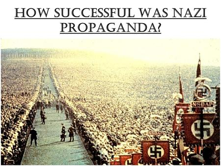how successful was nazi propaganda from Propaganda in nazi germany  to ensure success,  leni riefenstahl was given a free hand in producing nazi propaganda films a young film producer, she had .