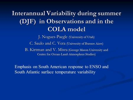 Interannual Variability during summer (DJF) in Observations and in the COLA model J. Nogues-Paegle (University of Utah) C. Saulo and C. Vera (University.