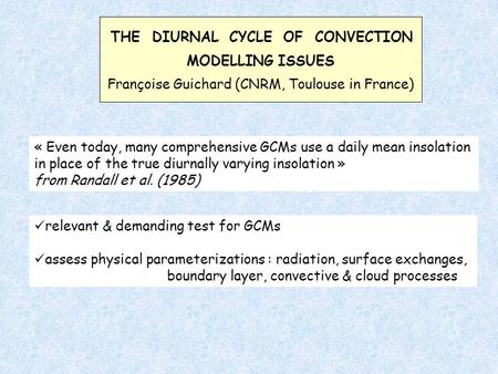 Relevant & demanding test for GCMs assess physical parameterizations : radiation, surface exchanges, boundary layer, convective & cloud processes « Even.