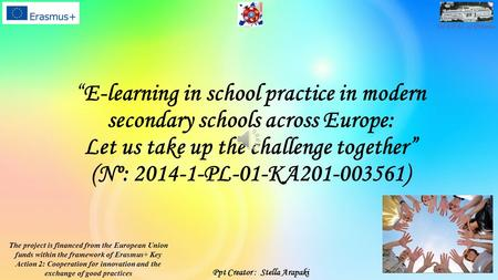 "1st EPAL of Piraeus ""E-learning in school practice in modern secondary schools across Europe: Let us take up the challenge together"" (Nº: 2014-1-PL-01-KA201-003561)"