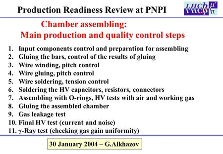 Production Readiness Review at PNPI Chamber assembling: Main production and quality control steps 30 January 2004 – G.Alkhazov 1.Input components control.