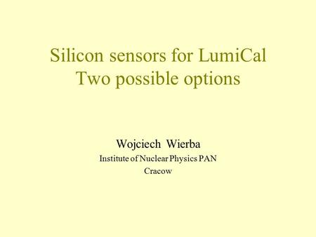 Silicon sensors for LumiCal Two possible options Wojciech Wierba Institute of Nuclear Physics PAN Cracow.
