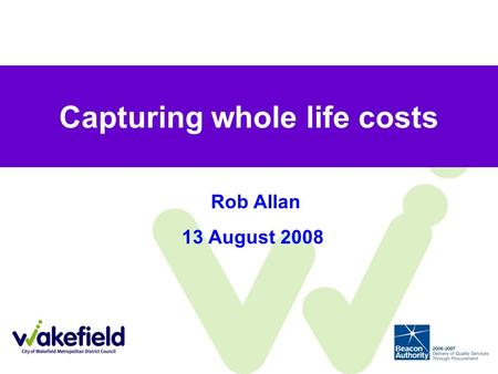 Capturing whole life costs Rob Allan 13 August 2008.