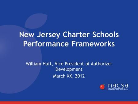 William Haft, Vice President of Authorizer Development March XX, 2012 New Jersey Charter Schools Performance Frameworks.