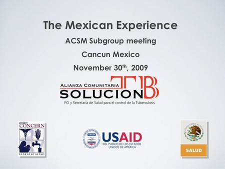 The Mexican Experience ACSM Subgroup meeting Cancun Mexico November 30 th, 2009.