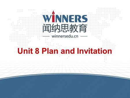 Unit 8 Plan and Invitation. winnersedu.cn Warm-up 1.Check words and sentences. 2.Ask students to practice numbers. A. Phone number: 132-457-556-12 123-468-868-77.