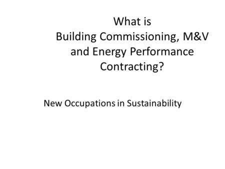 What is Building Commissioning, M&V and Energy Performance Contracting? New Occupations in Sustainability.