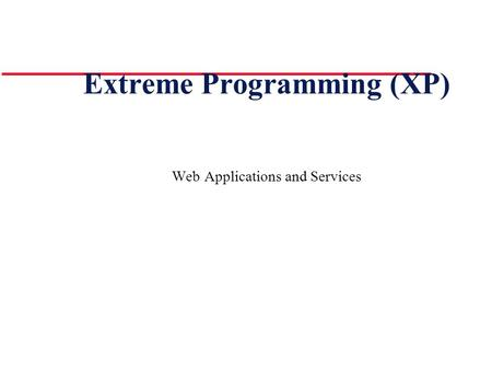 Extreme Programming (XP) Web Applications and Services.
