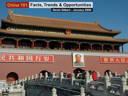 China 101 Facts, Trends & Opportunities David Gilbert - January 2008.