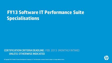 © Copyright 2012 Hewlett-Packard Development Company, L.P. The information contained herein is subject to change without notice. FY13 Software IT Performance.