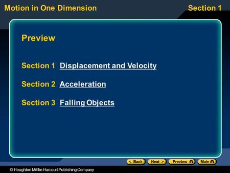 Motion in One DimensionSection 1 © Houghton Mifflin Harcourt Publishing Company Preview Section 1 Displacement and VelocityDisplacement and Velocity Section.