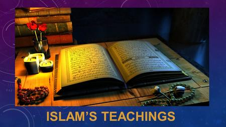 ISLAM'S TEACHINGS. ISLAM'S TEACHING Main Idea (Objective): The Quran provided guidelines for Muslims' lives and the governments of Muslim states.