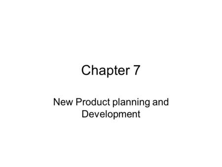 "Chapter 7 New Product planning and Development. The important question is ""in how many ways can a product be new?"" and the answer is about 5 different."