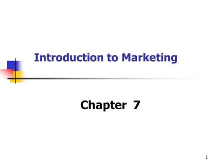 1 Introduction to Marketing Chapter 7 What is marketing? ' Marketing is the management process that identifies, expects and satisfies customer requirements.