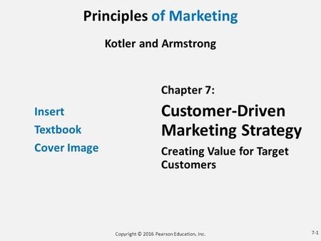 Principles of Marketing Kotler and Armstrong Insert Textbook Cover Image Chapter 7: Customer-Driven Marketing Strategy Creating Value for Target Customers.