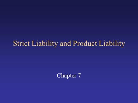 Strict Liability and Product Liability Chapter 7.