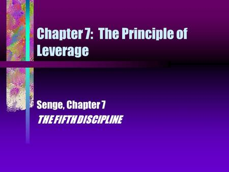 Chapter 7: The Principle of Leverage Senge, Chapter 7 THE FIFTH DISCIPLINE.