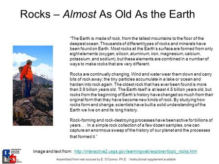 "Assembled from web sources by E. O'Connor, Ph.D. / Instructional supplement available Rocks – Almost As Old As the Earth ""The Earth is made of rock, from."