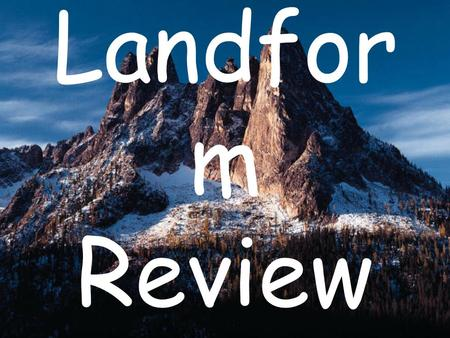 Landfor m Review. Part of land that rises noticeably above the rest of the land Hill.