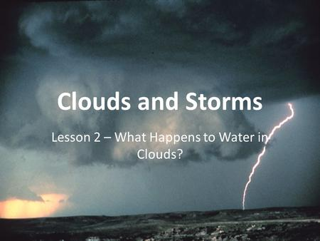 Clouds and Storms Lesson 2 – What Happens to Water in Clouds?