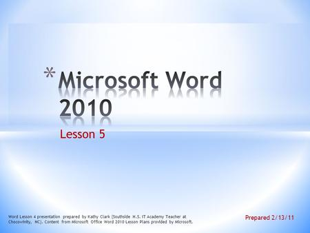 Lesson 5 Word Lesson 4 presentation prepared by Kathy Clark (Southside H.S. IT Academy Teacher at Chocowinity, NC). Content from Microsoft Office Word.