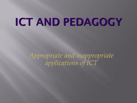 Appropriate and inappropriate applications of ICT.