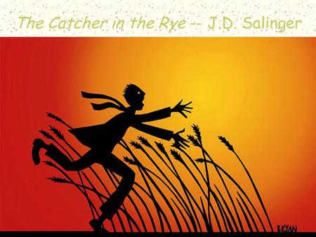 Catcher in the Rye1 The Catcher in the Rye -- J.D. Salinger.