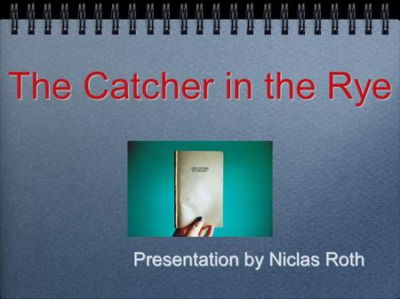 The Catcher in the Rye Presentation by Niclas Roth.