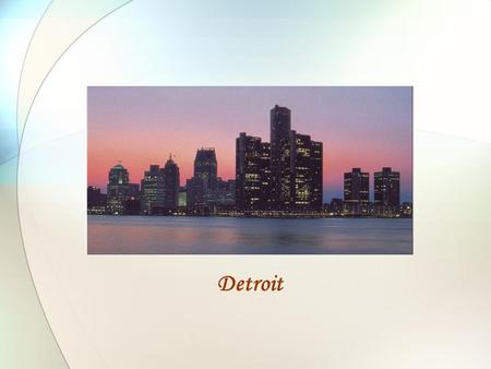 Detroit. Detroit – Home of the 2006 Super Bowl Downtown Detroit  Comerica Park- Home of Detroit Tigers  Joe Louis Arena  Windsor - Canada across the.