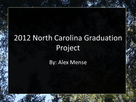 2012 North Carolina Graduation Project By: Alex Mense.