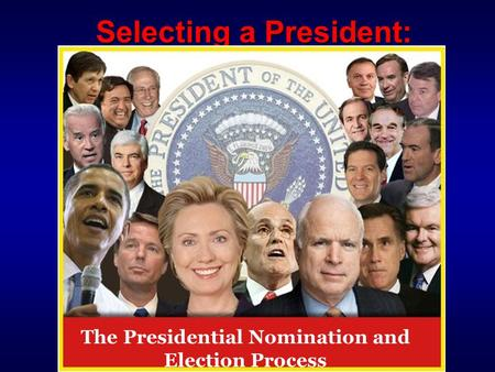 Selecting a President: The Presidential Nomination and Election Process.